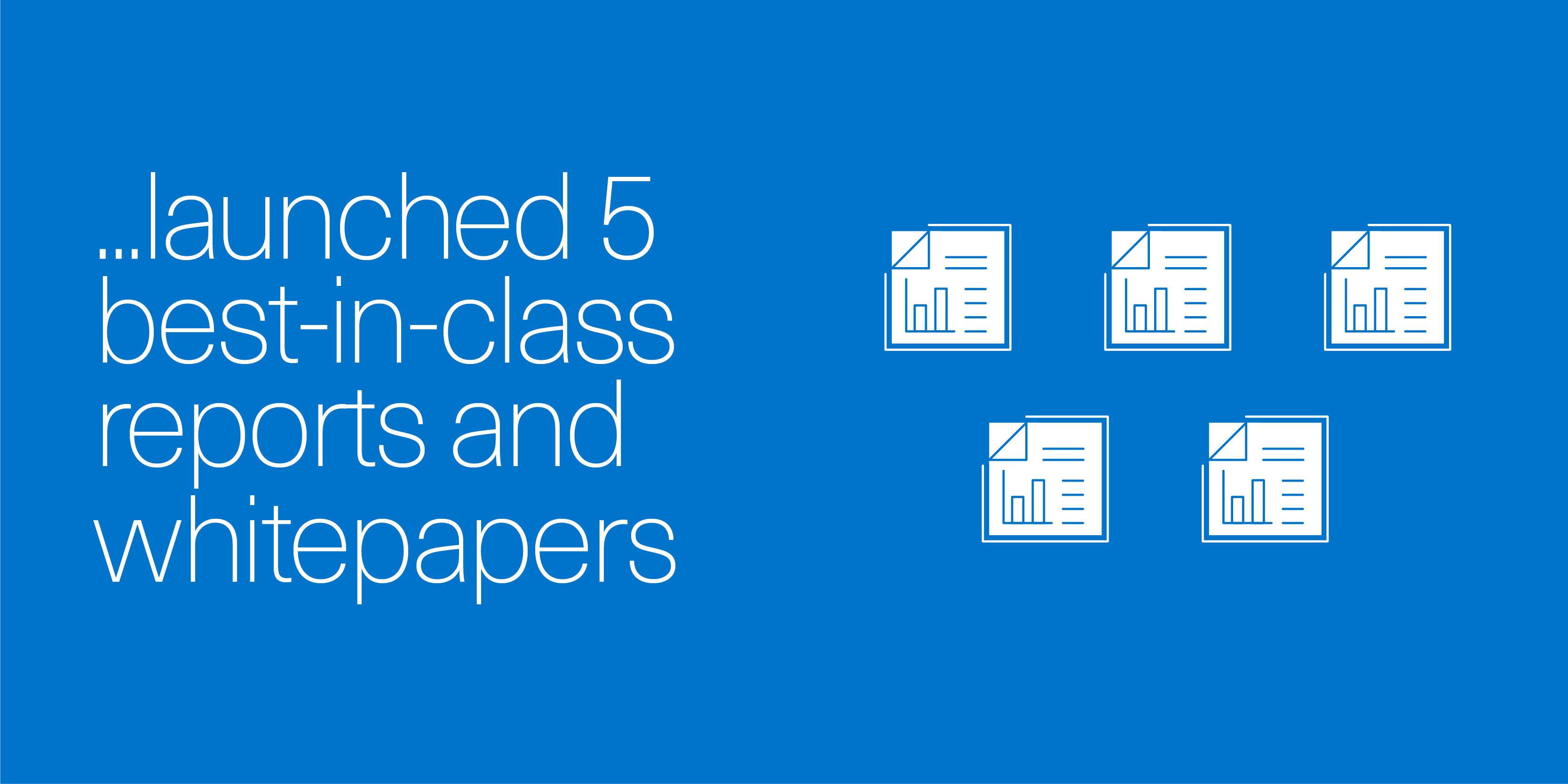 launched 5 best-in-class reports and whitepapers