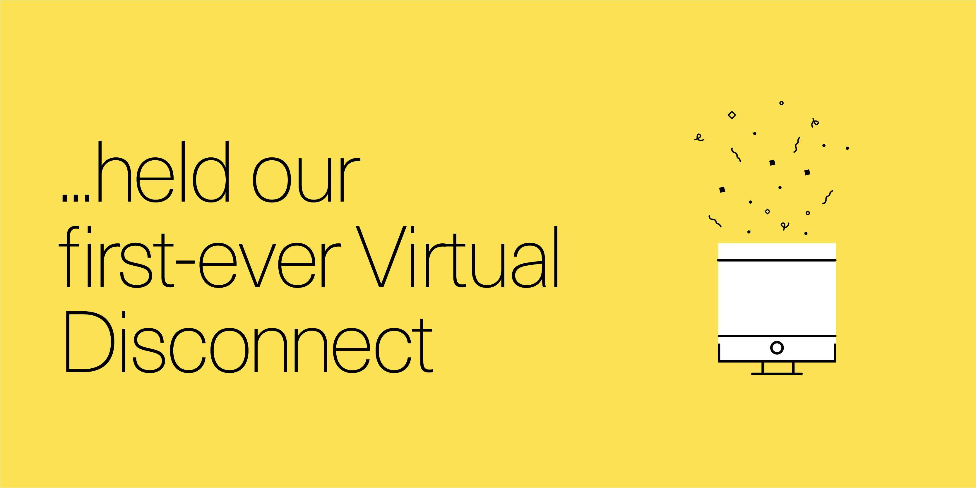 held our first-ever Virtual Disconnect